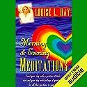 Morning and Evening Meditations Rede von Louise L. Hay Gesprochen von: Louise L. Hay
