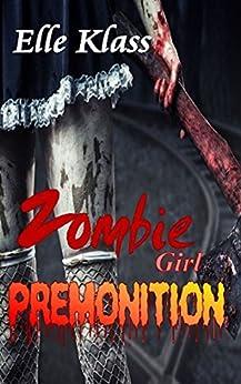 Premonition (Zombie Girl Book 1) by [Klass, Elle]