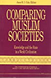 Comparing Muslim Societies : Knowledge and the State in a World Civilization, , 0472064495