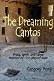 img - for The Dreaming Cantos: Prose, Spirit, and Verse Inspired by Don Miguel Ruiz by Gregory Perry (2011-10-19) book / textbook / text book