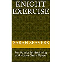 Knight Exercises: Fun Puzzles for Beginning and Novice Chess Players