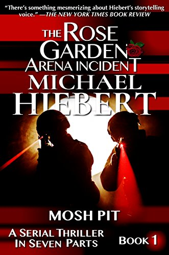 Mosh Pit (The Rose Garden Arena Incident Book 1) by [Hiebert, Michael]