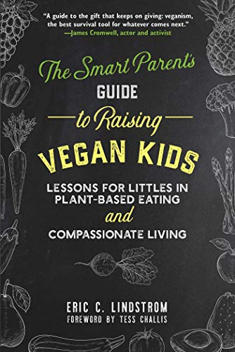 Smart Kids Guide - The Smart Parent's Guide to Raising Vegan Kids: Lessons for Littles in Plant-Based Eating and Compassionate Living