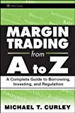 Margin Trading from A to Z: A Complete Guide to Borrowing, Investing and Regulation