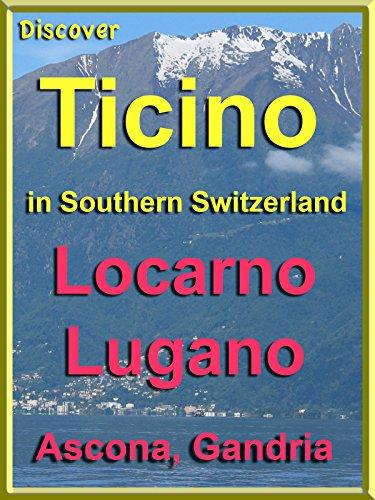 Discover Ticino in Southern Switzerland: Locarno, Lugano, Ascona, Gandria