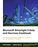 Microsoft Silverlight 5 Data and Services Cookbook, Gill Cleeren and Kevin Dockx, 1849683506