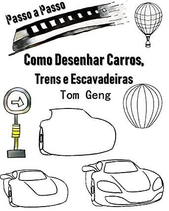 Como Desenhar Carros, Trens e Escavadeiras: Desenho para