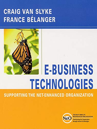 E-Business Technologies: Supporting the Net-Enhanced Organization (Wiley Series on Net-Enhanced Organizations)