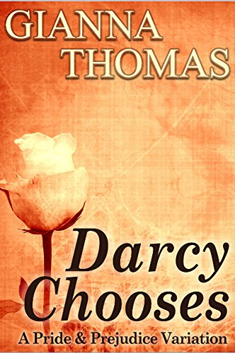 Darcy Chooses - The Complete Novel: A Pride and Prejudice Variation (Darcy and Elizabeth Series Book 3)