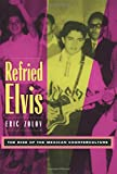 img - for Refried Elvis: The Rise of the Mexican Counterculture book / textbook / text book