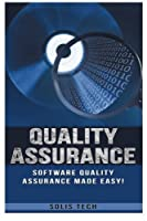 Quality Assurance: Software Quality Assurance Made Easy Front Cover