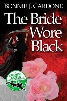 The Bride Wore Black (Cinnamon Greene Adventure Mysteries Book 1) by [Cardone, Bonnie]