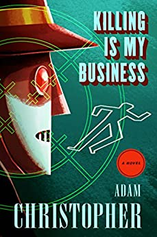 Killing Is My Business: A Ray Electromatic Mystery (Ray Electromatic Mysteries) by [Christopher, Adam]