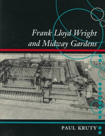 Frank Lloyd Wright and Midway Gardens by Paul Kruty (1998-01-01)