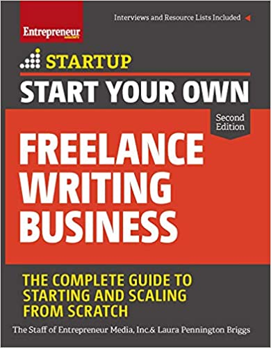 Start Your Own Freelance Writing Business: The Complete