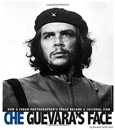 Che Face Guevara - Che Guevara's Face: How a Cuban Photographer's Image Became a Cultural Icon (Captured World History)
