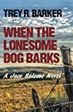 Image of When the Lonesome Dog Barks: A Jace Salome Novel (Volume 3)