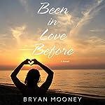 Been in Love Before: A Novel | Bryan Mooney