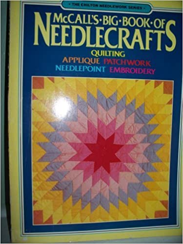 Book McCall's Big Book of Needlecrafts: Quilting, Applique, Patchwork, Needlepoint, Embroidery (The Chilton needlework series) by McCall's Needlework & Crafts (1982-10-01)
