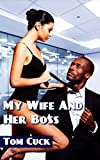 My Wife And Her Boss: (Cuckold, Hotwife, Black Bull, Humiliation, Sissification, First Time Gay)