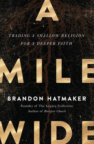 A Mile Wide: Trading a Shallow Religion for a Deeper - Mall Spring Field