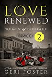 Love Renewed: Episode Two (Women of Courage Book 10)