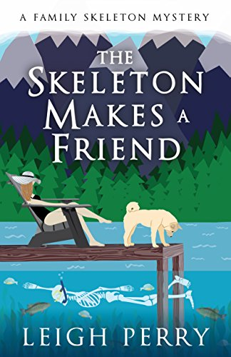 The Skeleton Makes a Friend (A Family Skeleton Mystery Book 5) by [Perry, Leigh]
