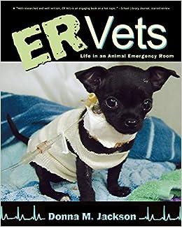 ER Vets: Life in an Animal Emergency Room: Donna M. Jackson ...