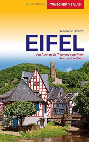 Reiseführer Eifel: Von Aachen bis Trier und vom Rhein bis ins Hohe Venn (Trescher-Reihe Reisen)