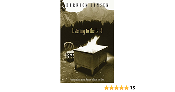 Listening To The Land Conversations About Nature Culture And Eros By Derrick Jensen
