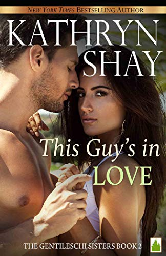 This Guy's in Love (The Gentileschi Sisters Book 2) by [Shay, Kathryn]