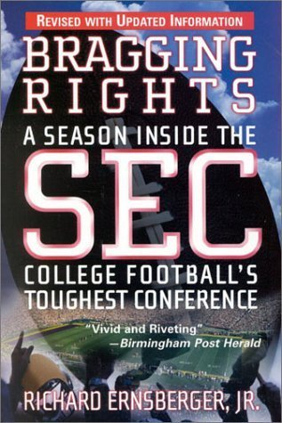 Bragging Rights: A Season Inside the SEC, College Football's Toughest Conference by Richard Ernsberger Jr. (2001-11-28)