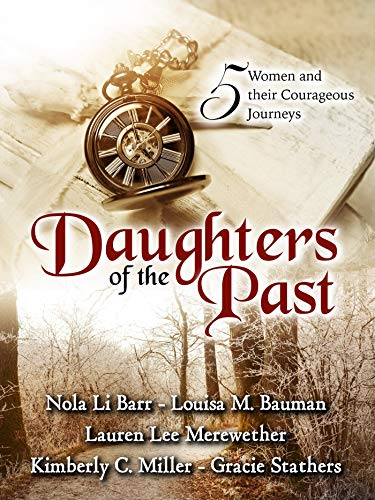 Daughters of the Past: A Historical Fiction Anthology by [Li Barr, Nola, Bauman, Louisa, Merewether, Lauren Lee, Miller, Kimberly C., Stathers, Gracie]