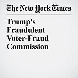 Trump's Fraudulent Voter-Fraud Commission