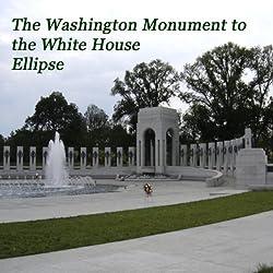 The Washington Monument to the White House Ellipse