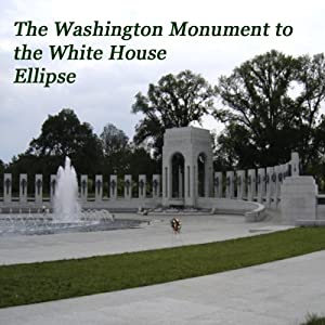 The Washington Monument to the White House Ellipse Walking Tour