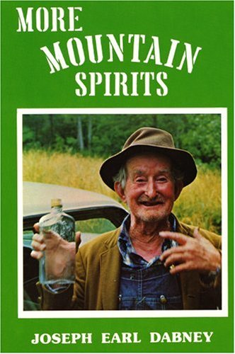 More Mountain Spirits: The Continuing Chronicle of Moonshine Life and Corn Whiskey, Wines, Ciders & Beers in America's Appalachians by Joseph Earl Dabney
