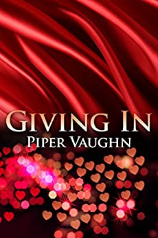 Giving In (Wanting Book 2) by [Vaughn, Piper]