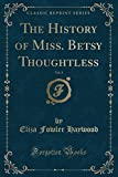 the history of miss betsy thoughtless vol 3 classic reprint