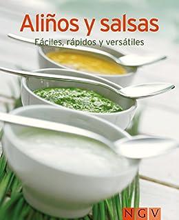 Aliños y salsas: Nuestras 100 mejores recetas en un solo libro (Spanish Edition)
