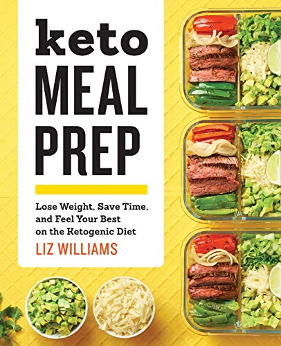 Keto Meal Prep: Lose Weight, Save Time, and Feel Your Best on the Ketogenic Diet (High Protein Low Carb Weekly Meal Plan)