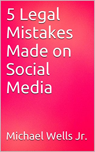 5 Legal Mistakes Made on Social Media by [Wells Jr., Michael]