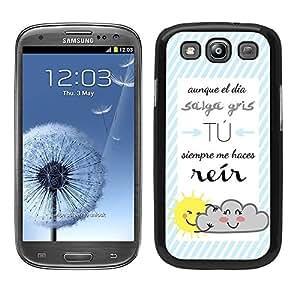 Funda carcasa para Samsung Galaxy S3 diseño ilustración frase aunque el día salga gris tú me haces reír borde negro