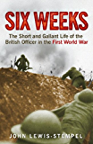 Six Weeks: The Short and Gallant Life of the British Officer in the First World War