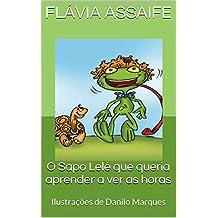 O Sapo Lelé que queria aprender a ver as horas: Ilustrações de Danilo Marques (Portuguese Edition)