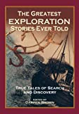 The Greatest Exploration Stories Ever Told, , 1585747777