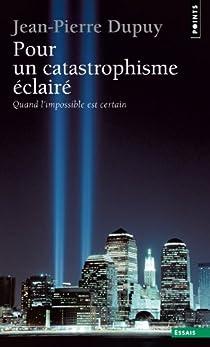 Pour un catastrophisme éclairé par Dupuy