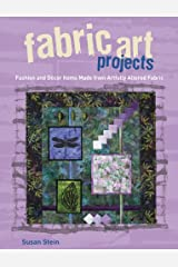 Fabric Art Projects: Fashion and Decor Items Made From Artfully Altered Fabric Paperback
