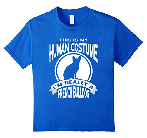 Dog And Human Halloween Costume Ideas (Kids This Is My Human Costume I'm Really a French Dog Halloween s 10 Royal Blue)