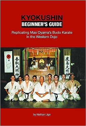 Kyokushin Beginner's Guide: Replicating Mas Oyama's Budo Karate in the Western Dojo by Nathan Ligo (2014-06-30)